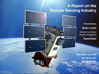 A Report on the  Remote Sensing Industry Presented by: Brian Leslie
