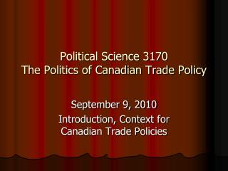 Political Science 3170 The Politics of Canadian Trade Policy