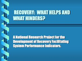 RECOVERY:  WHAT HELPS AND WHAT HINDERS?