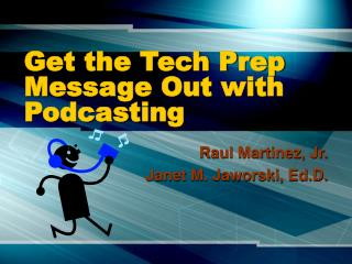 Get the Tech Prep Message Out with Podcasting