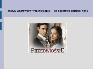Motyw wędrówki w ''Przedwiośniu''  - na podstawie książki i filmu