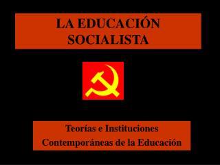 LA EDUCACIÓN SOCIALISTA