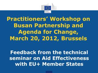 Practitioners' Workshop on Busan Partnership and  Agenda for Change,  March 20, 2012, Brussels