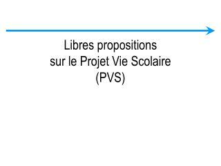 Libres propositions sur le Projet Vie Scolaire (PVS)