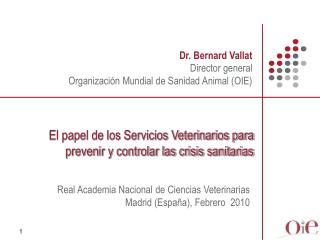 Dr. Bernard Vallat Director general  Organización Mundial de Sanidad Animal (OIE)