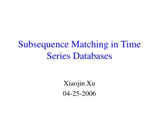 Subsequence Matching in Time Series Databases