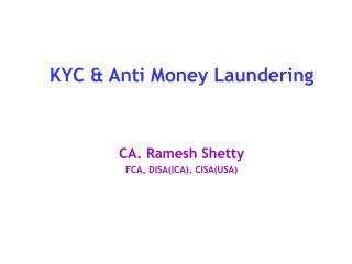 KYC & Anti Money Laundering CA. Ramesh Shetty FCA, DISA(ICA), CISA(USA)
