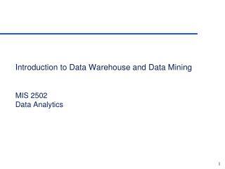 Introduction to  Data Warehouse and Data Mining MIS 2502 Data Analytics