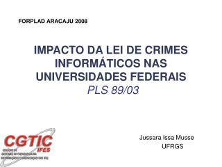 IMPACTO DA LEI DE CRIMES INFORMÁTICOS NAS UNIVERSIDADES FEDERAIS PLS 89/03