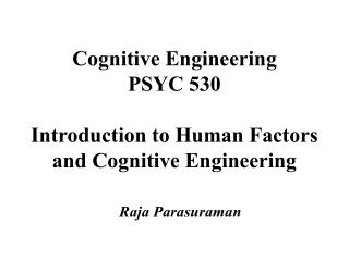 Cognitive Engineering PSYC 530 Introduction to Human Factors ...