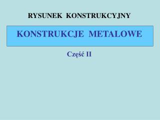 RYSUNEK  KONSTRUKCYJNY KONSTRUKCJE  METALOWE Część II