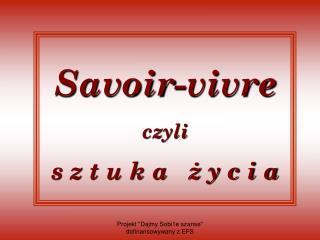 Savoir-vivre czyli   s z t u k a   ż y c i a