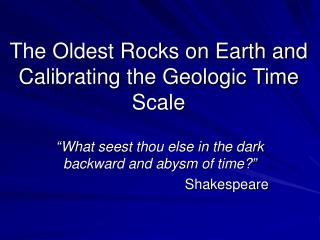 The Oldest Rocks on Earth and Calibrating the Geologic Time Scale