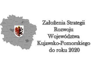 Założenia Strategii Rozwoju  Województwa  Kujawsko-Pomorskiego  do roku 2020