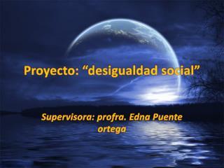 """Proyecto: """"desigualdad social"""""""