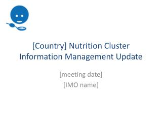 [Country] Nutrition  Cluster Information Management Update