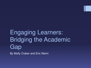 Engaging Learners: Bridging the Academic Gap