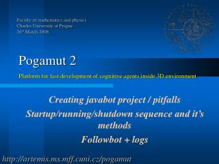Pogamut 2 Platform for fast development of cognitive agents inside 3D environment