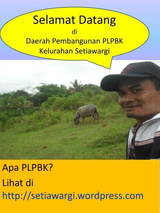 Apa PLPBK?  Lihat di  setiawargi.wordpress