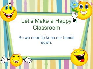 Let�s Make a Happy Classroom
