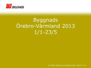 Byggnads  Örebro-Värmland 2013 1/1-23/5
