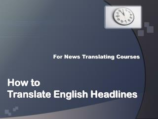 How to  Translate English Headlines