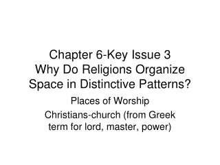 Chapter 6-Key Issue 3 Why Do Religions Organize Space in Distinctive Patterns?