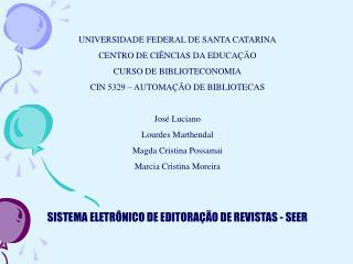 UNIVERSIDADE FEDERAL DE SANTA CATARINA CENTRO DE CIÊNCIAS DA EDUCAÇÃO CURSO DE BIBLIOTECONOMIA