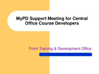 MyPD Support Meeting for Central Office Course Developers