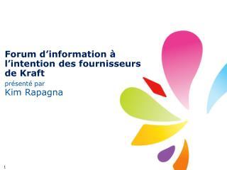 Forum  d'information  à  l'intention  des  fournisseurs  de Kraft présenté  par Kim Rapagna