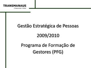 Gestão Estratégica de Pessoas 2009/2010 Programa  de Formação de Gestores (PFG)