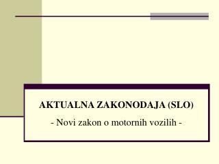 AKTUALNA ZAKONODAJA (SLO) - Novi zakon o motornih vozilih -