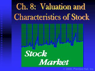 Ch. 8:  Valuation and  Characteristics of Stock