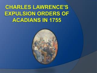 Charles Lawrences Expulsion Orders of Acadians in 1755