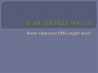 EMG BLIND SPOTS