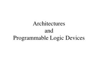 Architectures and Programmable Logic Devices