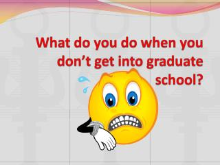 What do you do when you don�t get into graduate school?