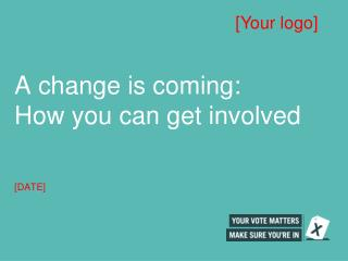 A change is coming: How you can get involved