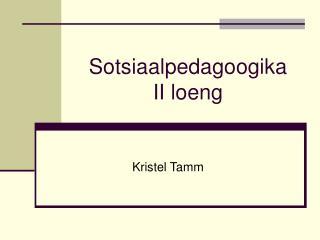 Sotsiaalpedagoogika  II loeng