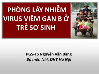 PGS-TS Nguyễn Văn Bàng Bộ môn Nhi, ĐHY Hà Nội