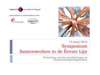 15 maart 2012 Symposium  Samenwerken in de Eerste Lijn