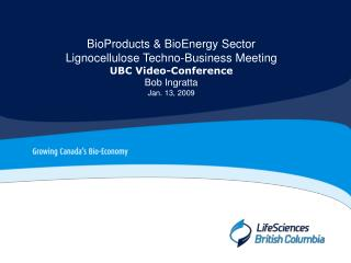 BioProducts & BioEnergy Sector Lignocellulose Techno-Business Meeting UBC Video-Conference