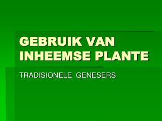 GEBRUIK VAN INHEEMSE PLANTE