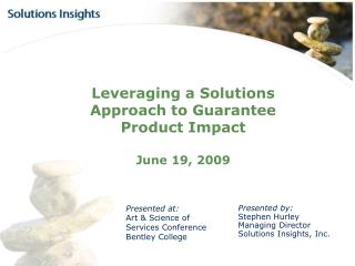 Leveraging a Solutions Approach to Guarantee Product Impact  June 19, 2009