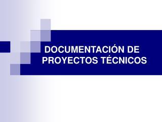 DOCUMENTACIÓN DE PROYECTOS TÉCNICOS