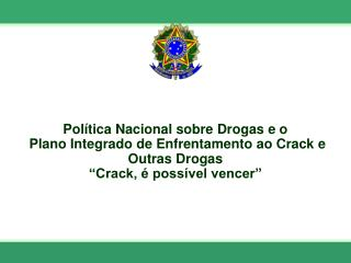 Política Nacional sobre Drogas e o  Plano Integrado de Enfrentamento ao Crack e Outras Drogas