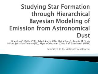 Studying Star Formation through Hierarchical Bayesian Modeling of Emission from Astronomical Dust