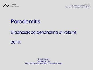 Eva  Karring Tandlæge,  phd EFP certificeret specialist i Parodontologi