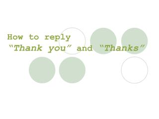 "How to reply ""Thank you""  and  ""Thanks"""