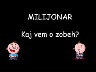 MILIJONAR Kaj vem o zobeh?